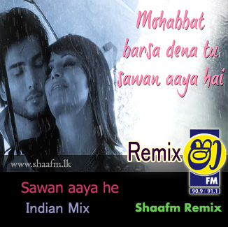 Saawan Aayahe (Indian Mix) - SHAAFM RMX - Shaa FM Remix